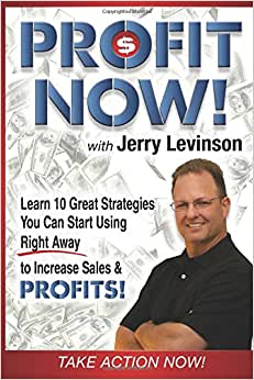 Profit Now: Learn 10 Great Strategies You Can Start Using Right Away To Increase Sales & PROFITS!