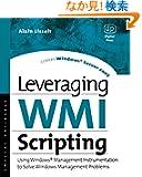 Leveraging WMI Scripting: Using Windows Management Instrumentation to Solve Windows Management Problems (HP Technologies)