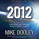 2012: Prophecies and Possibilities: Surviving and Thriving Amidst Great Change Audiobook by Mike Dooley Narrated by Mike Dooley