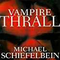 Vampire Thrall: Vampire, Book 2 (       UNABRIDGED) by Michael Schiefelbein Narrated by A. C. Fellner