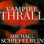 Vampire Thrall: Vampire, Book 2 | Michael Schiefelbein