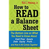 How to Read a Balance Sheet: The Bottom Line on What You Need to Know about Cash Flow, Assets, Debt, Equity, Profit...and How It all Comes Together ~ Rick Makoujy