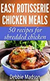 Easy Rotisserie Chicken Meals- 50 recipes for shredded chicken