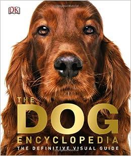 The Dog Encyclopedia: DK: 9781465408440: Amazon.com: Books