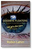 Goodbye Floaters: How to Beat Floaters and Diabetic Retinopathy Naturally