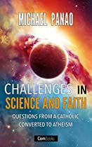 CHALLENGES IN SCIENCE AND FAITH: QUESTIONS FROM A CATHOLIC CONVERTED TO ATHEISM