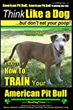 img - for American Pit Bull, American Pit Bull Training AAA AKC: Think Like a Dog, But Don't Eat Your Poop! |: American Pit Bull Breed Expert Training | Here's ... to Train Your American Pit Bull (Volume 1) book / textbook / text book