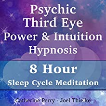 Psychic Third Eye Power & Intuition Hypnosis: 8 Hour Sleep Cycle Meditation Discours Auteur(s) : Joel Thielke, Catherine Perry Narrateur(s) : Catherine Perry