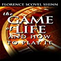 The Game of Life and How to Play It (       UNABRIDGED) by Florence Scovel Shinn Narrated by Dixie Glassman
