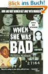 When She Was Bad...: Violent Women an...