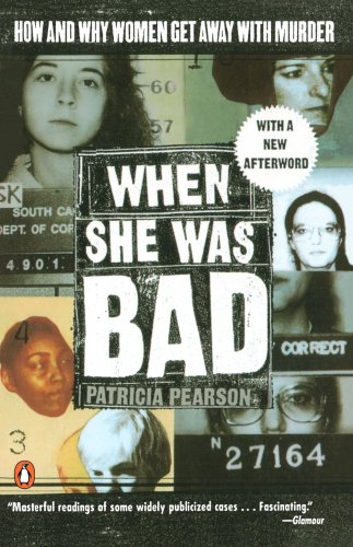 When She Was Bad...: Violent Women and the Myth of Innocence: Patricia Pearson: 9780140243888: Amazon.com: Books
