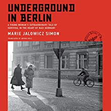 Underground in Berlin: A Young Woman's Extraordinary Tale of Survival in the Heart of Nazi Germany (       UNABRIDGED) by Marie Jalowicz Simon, Anthea Bell - translator, Hermann Simon - foreword, Hermann Simon - afterword Narrated by Ellen Archer