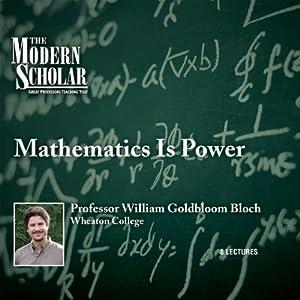 The Modern Scholar - Mathematics Is Power - William Bloch