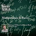 The Modern Scholar: Mathematics Is Power  by Professor William Bloch Narrated by Professor William Bloch