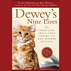 Dewey's Nine Lives: The Legacy of the Small-Town Library Cat Who Inspired Millions | [Vicki Myron]