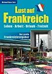 Lust auf Frankreich: Leben, Arbeit, U...