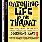 Catching Life by the Throat: How to Read Poetry and Why Hörbuch von Josephine Hart Gesprochen von: Ralph Fiennes, Roger Moore, Juliet Stevenson