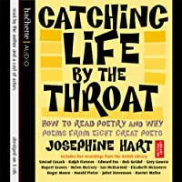 Catching Life by the Throat: How to Read Poetry and Why (       ABRIDGED) by Josephine Hart Narrated by Ralph Fiennes, Roger Moore, Juliet Stevenson