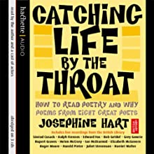 Catching Life by the Throat: How to Read Poetry and Why Audiobook by Josephine Hart Narrated by Ralph Fiennes, Roger Moore, Juliet Stevenson