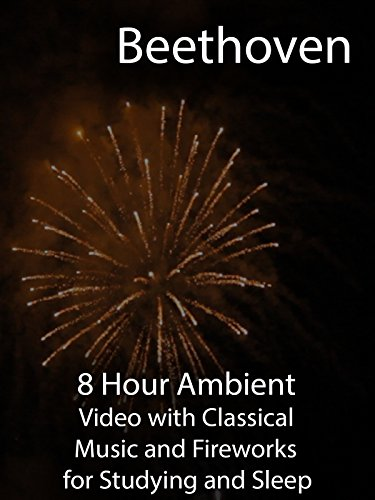 Beethoven 8 Hour Ambient Video with Classical Music and Fireworks for Studying and Sleep