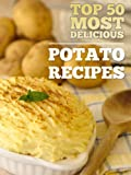 Top 50 Most Delicious Potato Recipes (Recipe Top 50s Book 22)