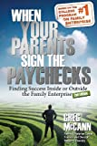 img - for When Your Parents Sign the Paychecks: Finding Success Inside or Outside the Family Enterprise book / textbook / text book