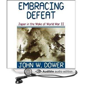 Embracing Defeat - Japan in the Wake of World War II - John W. Dower