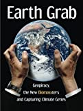 img - for Earth Grab: Geopiracy, the New Biomassters and Capturing Climate Genes book / textbook / text book