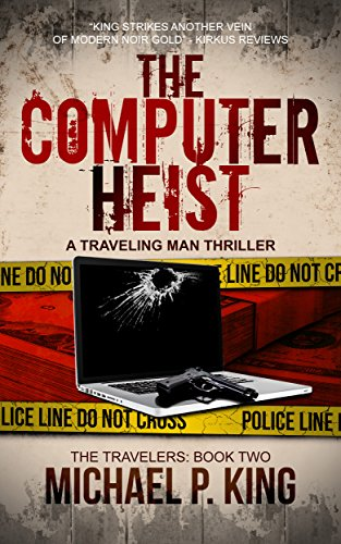 The Computer Heist (The Travelers Book 2) by Michael P. King