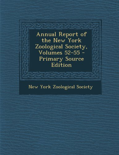 Annual Report of the New York Zoological Society, Volumes 52-55 - Primary Source Edition