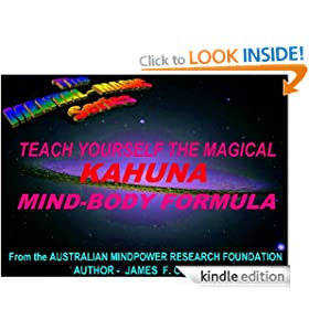 TEACH YOURSELF THE MAGICAL KAHUNA MIND-BODY FORMULA (The Mental Magic series)