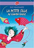 echange, troc Kay Haugaard - La petite fille au kimono rouge