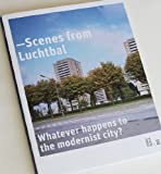 img - for Scenes from Luchtbal - Whatever happens to the modernist city? book / textbook / text book