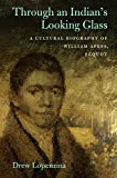 img - for Through an Indian's Looking Glass: A Cultural Biography of William Apess, Pequot (Native Americans of the Northeast) book / textbook / text book