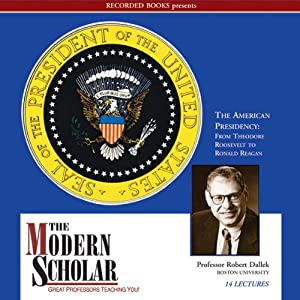 The Modern Scholar: The American Presidency | [Robert Dallek]