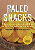 Paleo Snacks: A Paleo Snack Cookbook Full of Healthy Paleo Snack Foods
