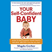 Your Self-Confident Baby: How to Encourage Your Child's Natural Abilities from the Very Start | [Magda Gerber, Allison Johnson]