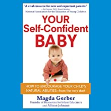 Your Self-Confident Baby: How to Encourage Your Child's Natural Abilities from the Very Start (       UNABRIDGED) by Magda Gerber, Allison Johnson Narrated by Lauri Fraser