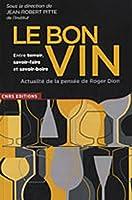 Le bon vin entre terroir, savoir-faire et savoir-boire : Actualité de la pensée de Roger Dion