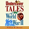 Undercover Tales of World War II (       UNABRIDGED) by William B. Breuer Narrated by Tom Perkins