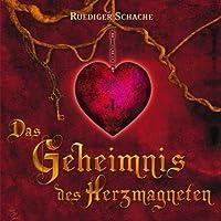 Das Geheimnis des Herzmagneten Hörbuch von Ruediger Schache Gesprochen von: Ruediger Schache, Johannes Steck