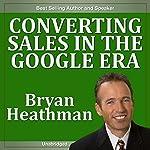 Converting Sales in the Google Era | Bryan Heathman