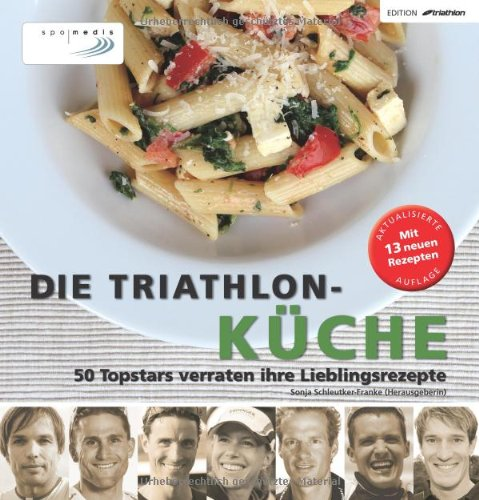 Die Triathlon-Küche: 50 Topstars verraten ihre