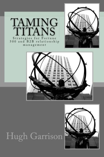 Taming Titans: Strategies for Fortune 500 and B2B relationship management