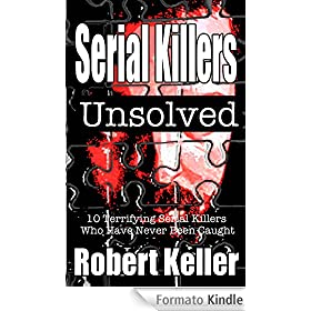Serial Killers Unsolved (10 Terrifying Serial Killers Who Have Never Been Caught) (English Edition)
