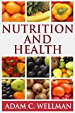 Nutrition And Health: What is Mind and Body Nutrition, Have a Relationship with Food that Cultivates Your Health and Reduces Your Waistline