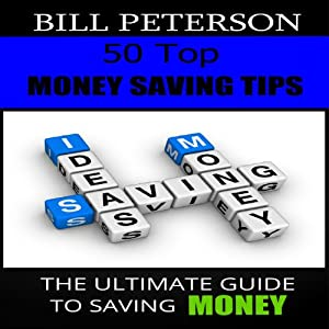 50 Top Money Saving Tips: The Ultimate Guide to Saving Money | [Bill Peterson]