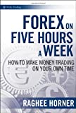 Forex on Five Hours a Week: How to Make Money Trading on Your Own Time (Wiley Finance)