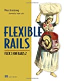 Flexible Rails: Flex 3 on Rails 2 (1933988509) by Armstrong, Peter