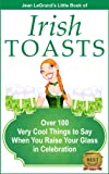 IRISH TOASTS - Over 100 Very Cool Things to Say When You Raise Your Glass in Celebration